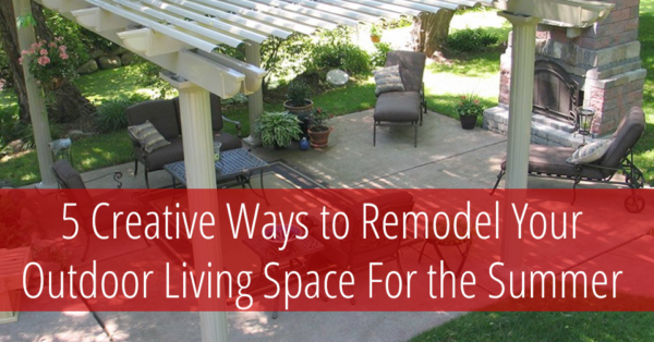 creative ways to remodel your outdoor living space for summer