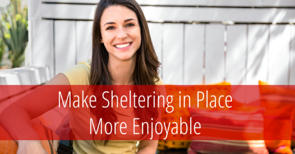 make sheltering in place enjoyable